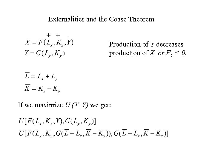 Externalities and the Coase Theorem + + Production of Y decreases production of X,