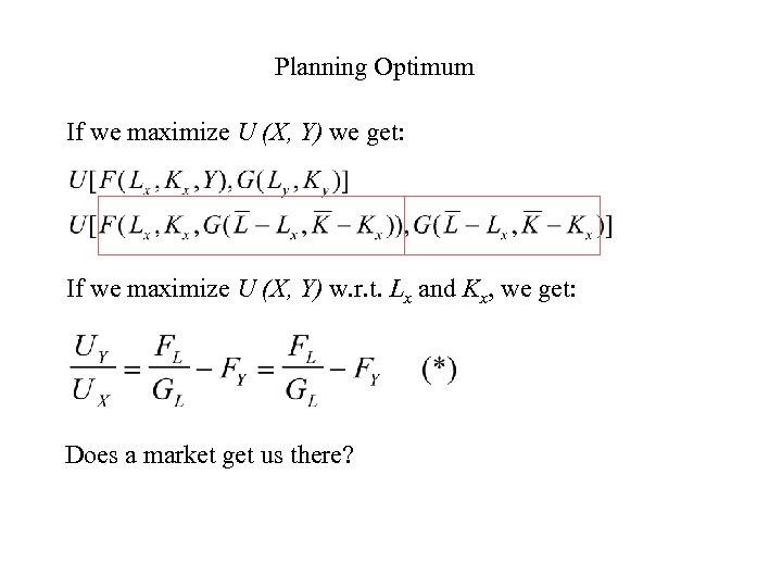 Planning Optimum If we maximize U (X, Y) we get: If we maximize U