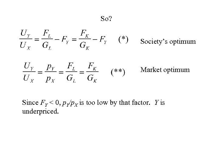 So? Society's optimum Market optimum Since FY < 0, p. Y/p. X is too