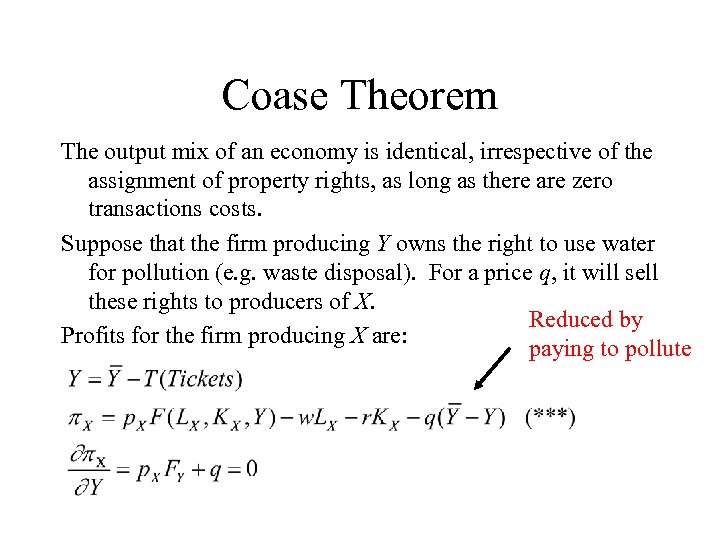 Coase Theorem The output mix of an economy is identical, irrespective of the assignment