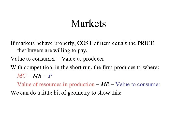 Markets If markets behave properly, COST of item equals the PRICE that buyers are
