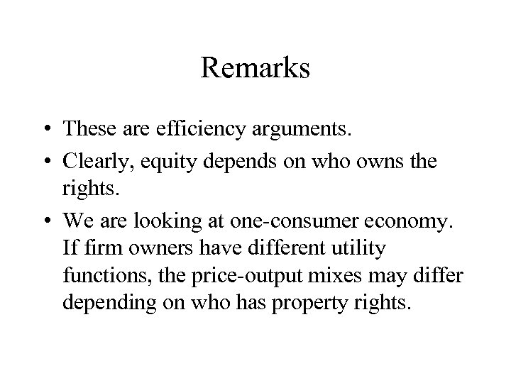 Remarks • These are efficiency arguments. • Clearly, equity depends on who owns the