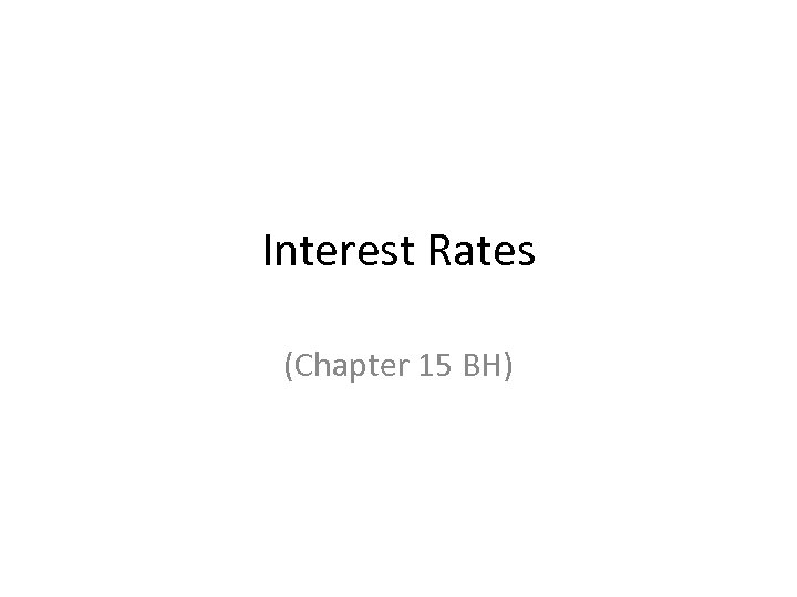 Interest Rates (Chapter 15 BH)