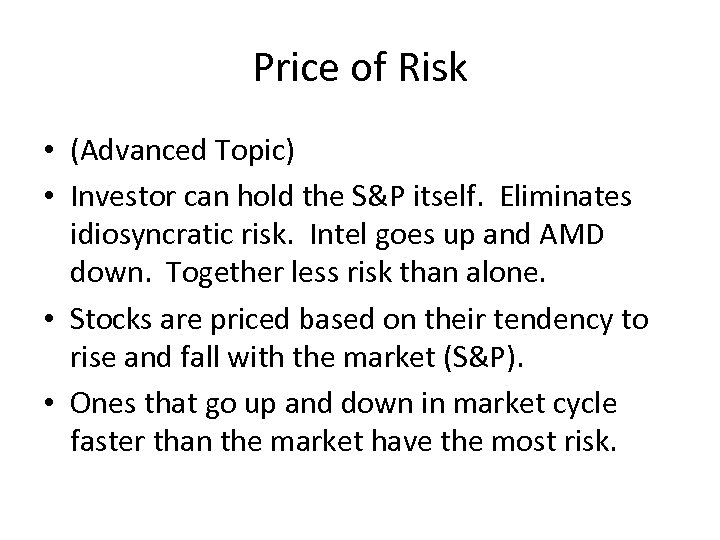 Price of Risk • (Advanced Topic) • Investor can hold the S&P itself. Eliminates