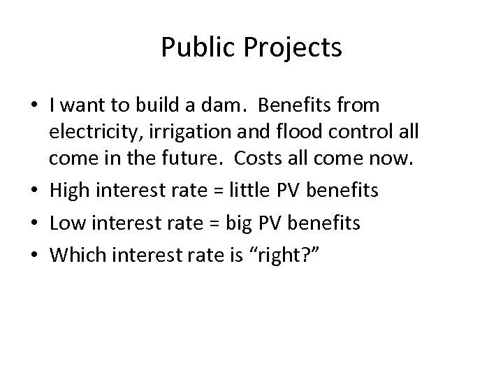 Public Projects • I want to build a dam. Benefits from electricity, irrigation and
