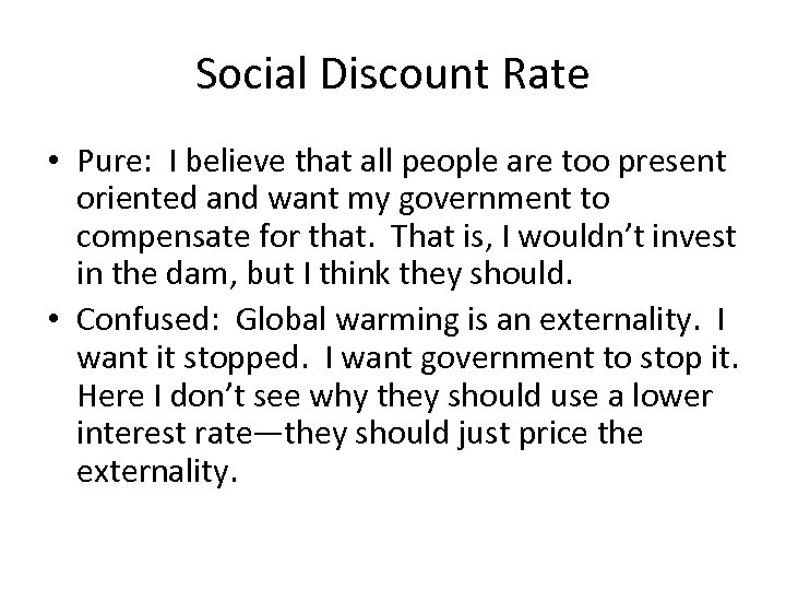 Social Discount Rate • Pure: I believe that all people are too present oriented