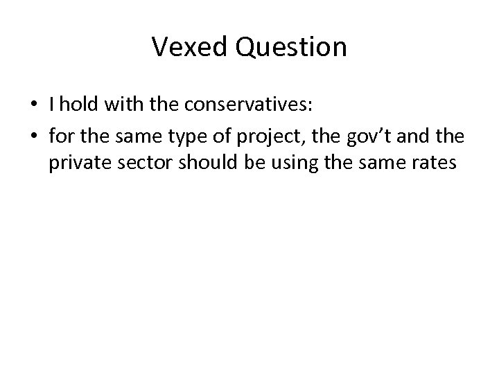 Vexed Question • I hold with the conservatives: • for the same type of
