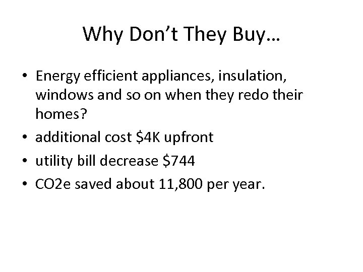Why Don't They Buy… • Energy efficient appliances, insulation, windows and so on when
