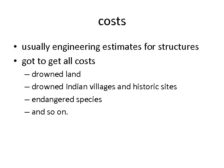 costs • usually engineering estimates for structures • got to get all costs –