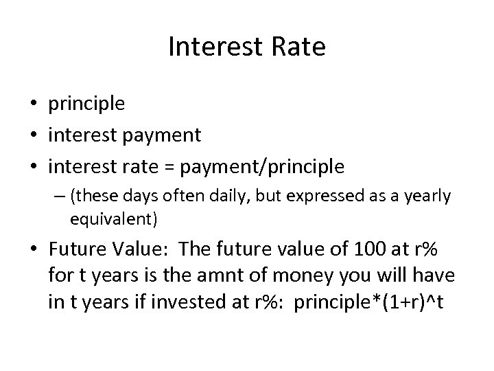 Interest Rate • principle • interest payment • interest rate = payment/principle – (these