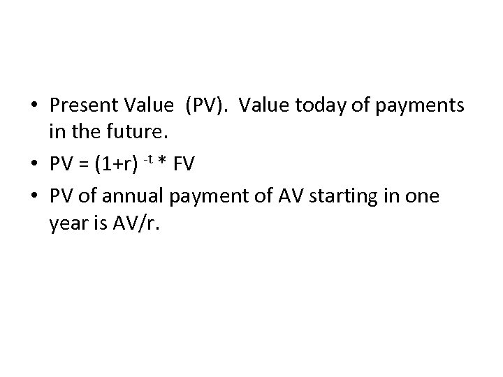 • Present Value (PV). Value today of payments in the future. • PV