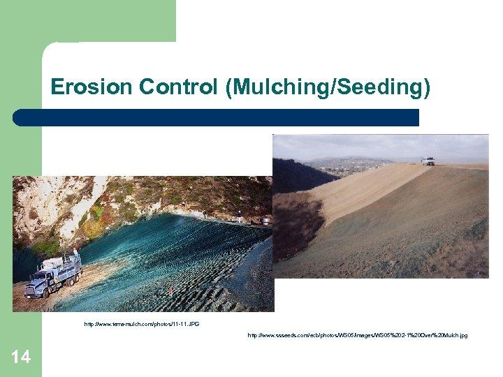 Erosion Control (Mulching/Seeding) http: //www. terra-mulch. com/photos/11 -11. JPG http: //www. ssseeds. com/ecb/photos/WS 05/images/WS