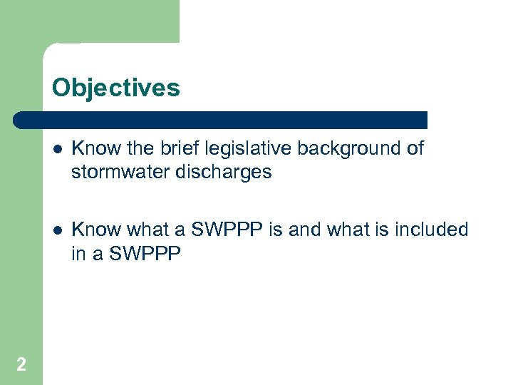 Objectives l l 2 Know the brief legislative background of stormwater discharges Know what