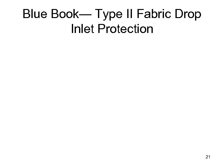 Blue Book— Type II Fabric Drop Inlet Protection 21