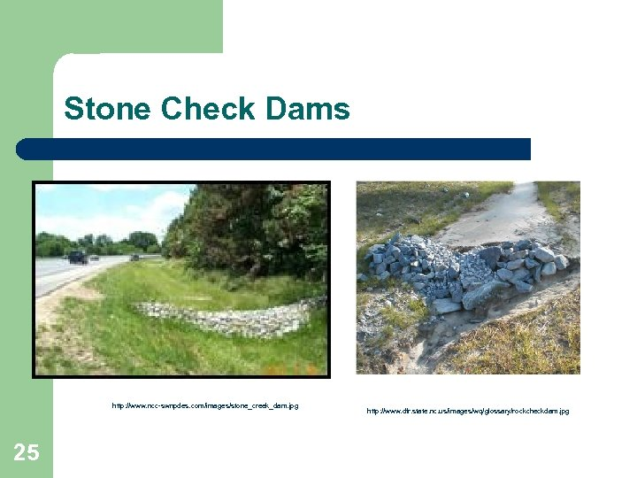 Stone Check Dams http: //www. ncc-swnpdes. com/images/stone_creek_dam. jpg 25 http: //www. dfr. state. nc.