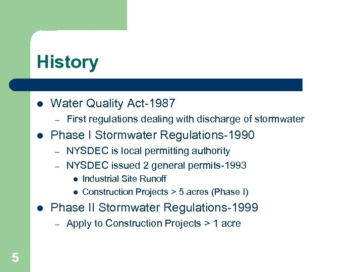History l Water Quality Act-1987 – l First regulations dealing with discharge of stormwater