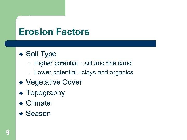Erosion Factors l Soil Type – – l l 9 Higher potential – silt