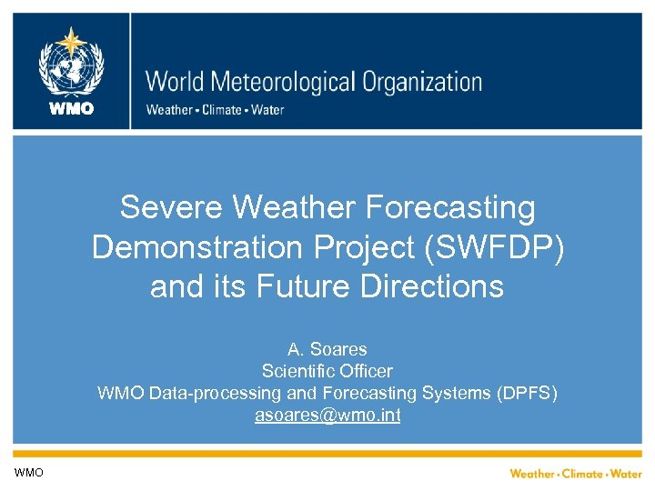 WMO Severe Weather Forecasting Demonstration Project (SWFDP) and its Future Directions A. Soares Scientific