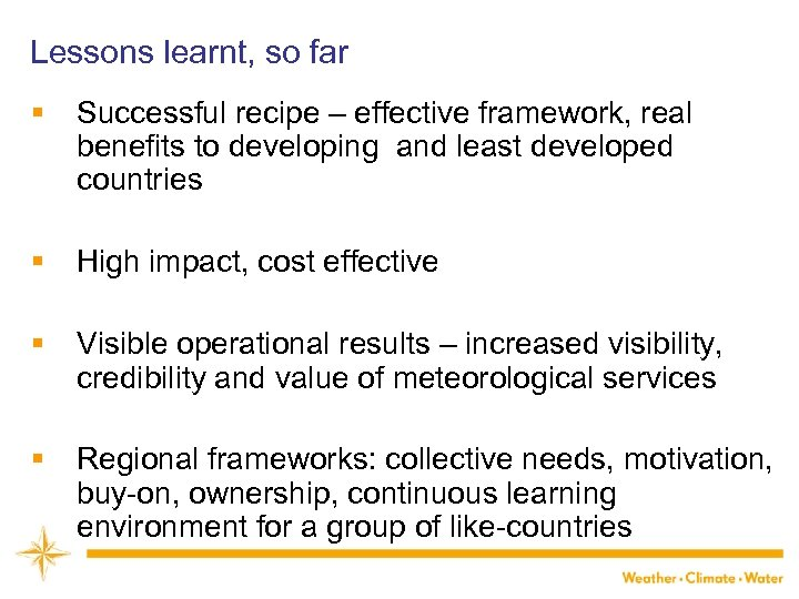 Lessons learnt, so far § Successful recipe – effective framework, real benefits to developing