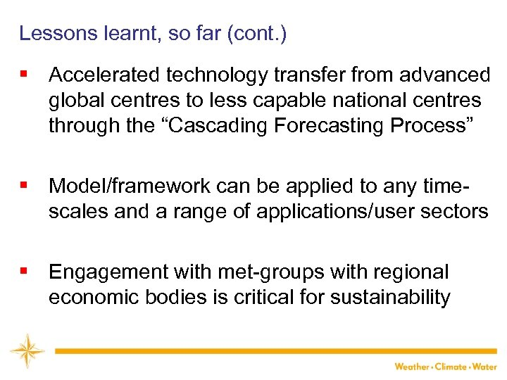 Lessons learnt, so far (cont. ) § Accelerated technology transfer from advanced global centres