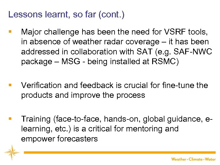 Lessons learnt, so far (cont. ) § Major challenge has been the need for