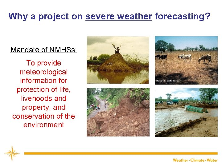 Why a project on severe weather forecasting? Mandate of NMHSs: To provide meteorological information