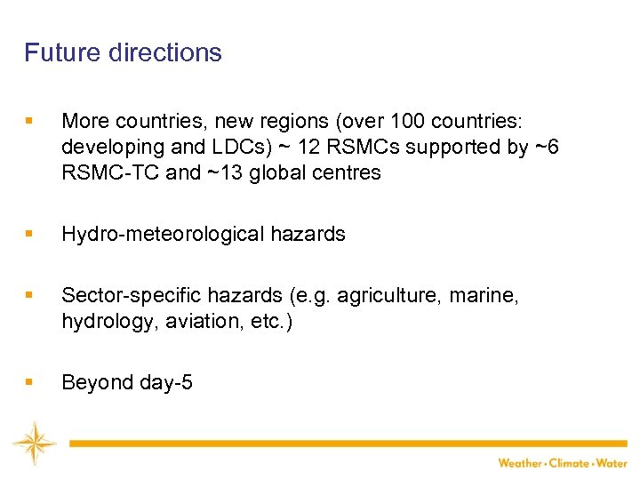 Future directions § More countries, new regions (over 100 countries: developing and LDCs) ~