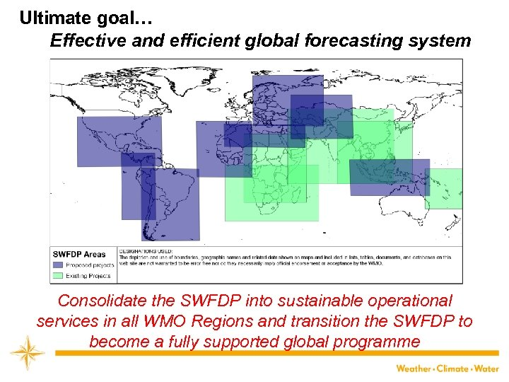Ultimate goal… Effective and efficient global forecasting system Consolidate the SWFDP into sustainable operational