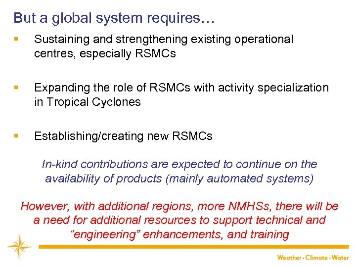 But a global system requires… § Sustaining and strengthening existing operational centres, especially RSMCs
