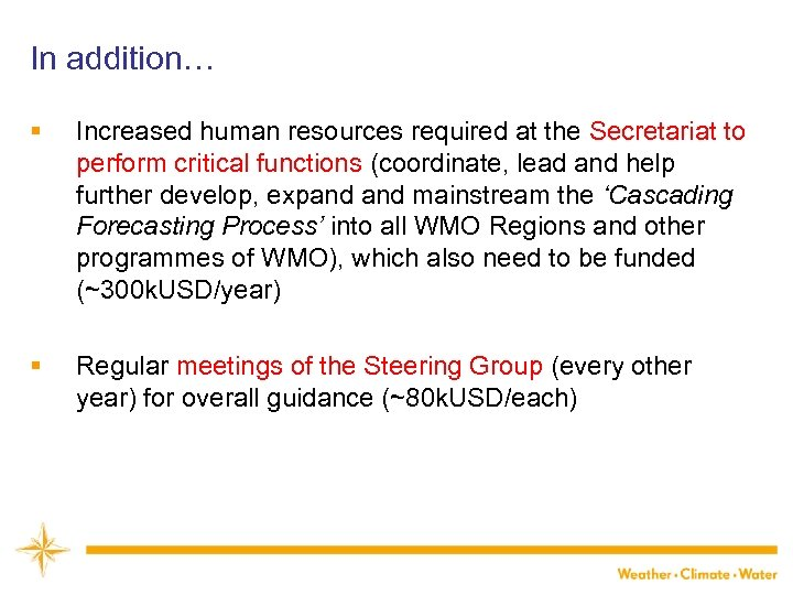 In addition… § Increased human resources required at the Secretariat to perform critical functions