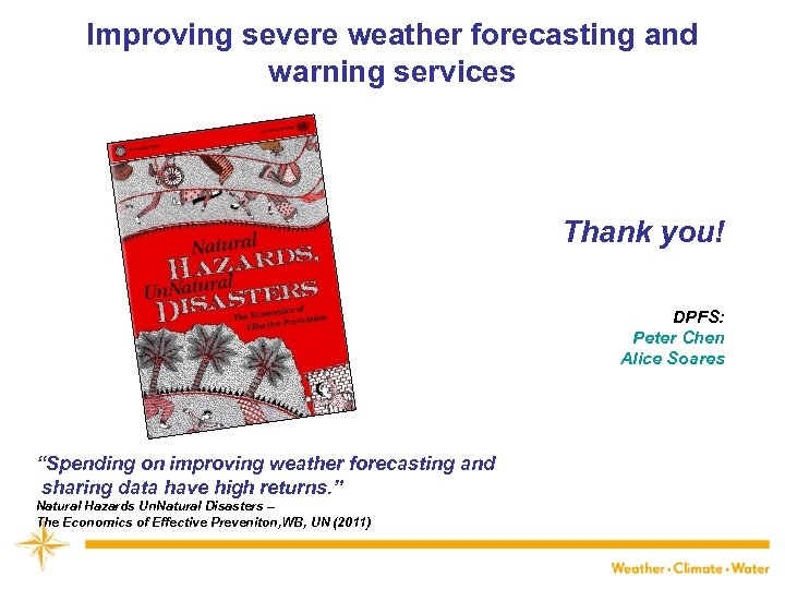 Improving severe weather forecasting and warning services Thank you! DPFS: Peter Chen Alice Soares