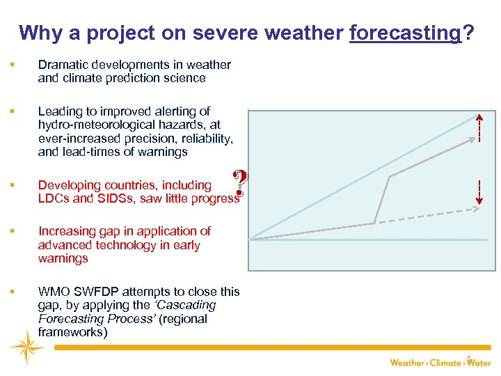 Why a project on severe weather forecasting? § Dramatic developments in weather and climate