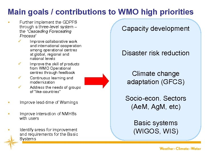 Main goals / contributions to WMO high priorities § Further implement the GDPFS through