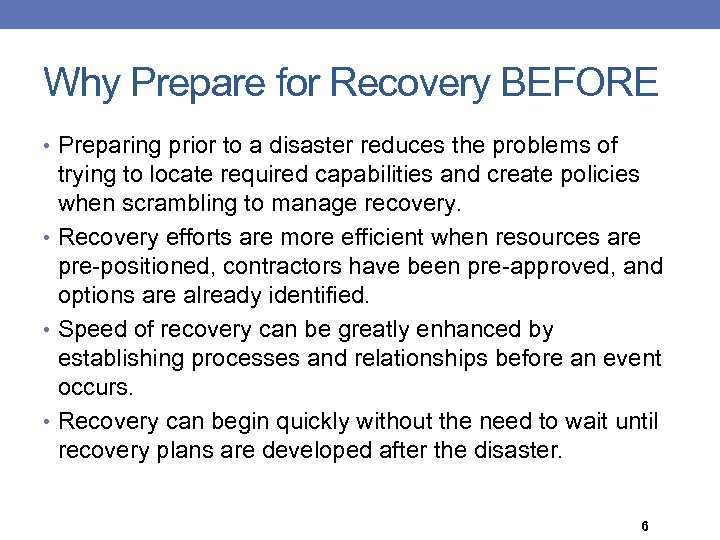 Why Prepare for Recovery BEFORE • Preparing prior to a disaster reduces the problems