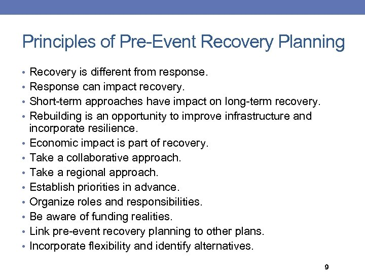 Principles of Pre-Event Recovery Planning • Recovery is different from response. • Response can
