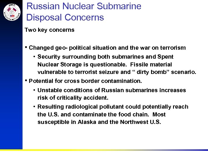 Russian Nuclear Submarine Disposal Concerns Two key concerns • Changed geo- political situation and
