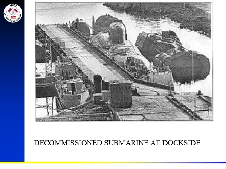 DECOMMISSIONED SUBMARINE AT DOCKSIDE