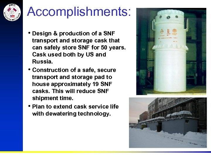 Accomplishments: • Design & production of a SNF • • transport and storage cask