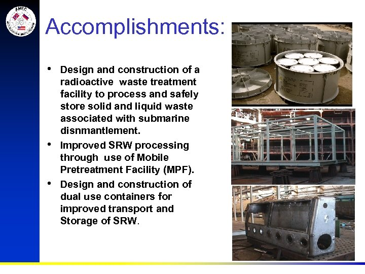 Accomplishments: • • • Design and construction of a radioactive waste treatment facility to