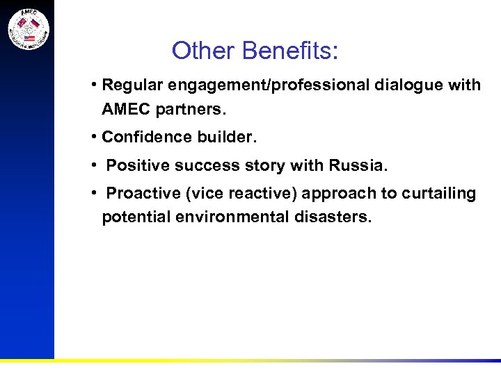 Other Benefits: • Regular engagement/professional dialogue with AMEC partners. • Confidence builder. • Positive