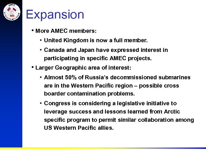 Expansion • More AMEC members: • United Kingdom is now a full member. •