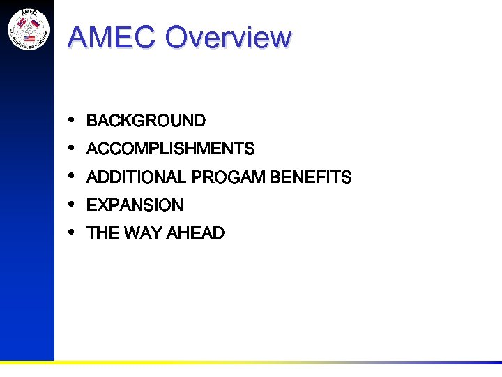 AMEC Overview • • • BACKGROUND ACCOMPLISHMENTS ADDITIONAL PROGAM BENEFITS EXPANSION THE WAY AHEAD