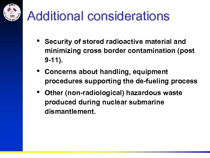 Additional considerations • Security of stored radioactive material and minimizing cross border contamination (post