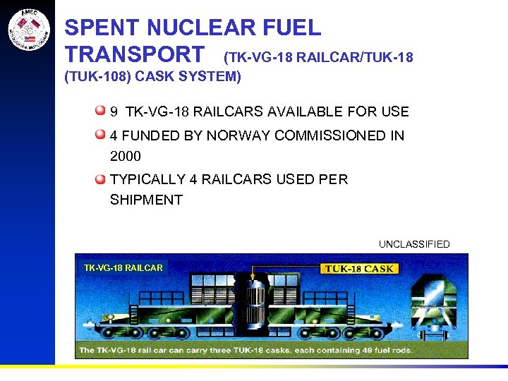 SPENT NUCLEAR FUEL TRANSPORT (TK-VG-18 RAILCAR/TUK-18 (TUK-108) CASK SYSTEM) • 9 TK-VG-18 RAILCARS AVAILABLE