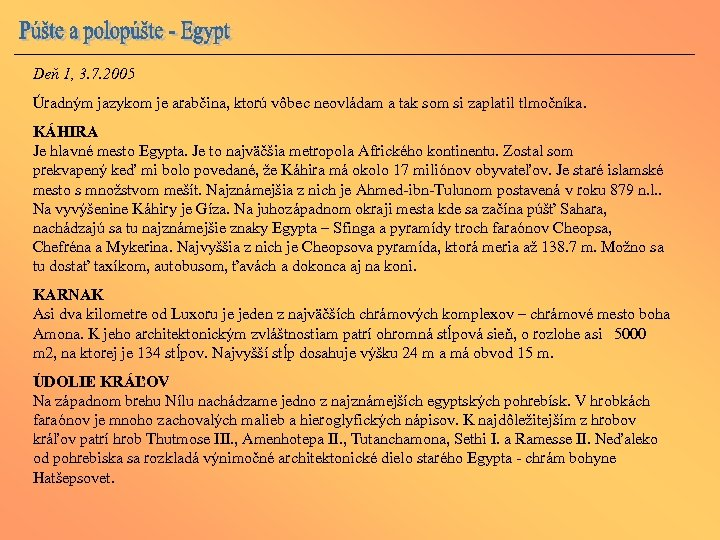 Deň 1, 3. 7. 2005 Úradným jazykom je arabčina, ktorú vôbec neovládam a tak
