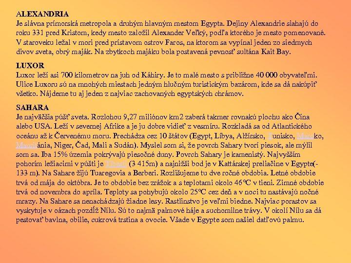ALEXANDRIA Je slávna prímorská metropola a druhým hlavným mestom Egypta. Dejiny Alexandrie siahajú do