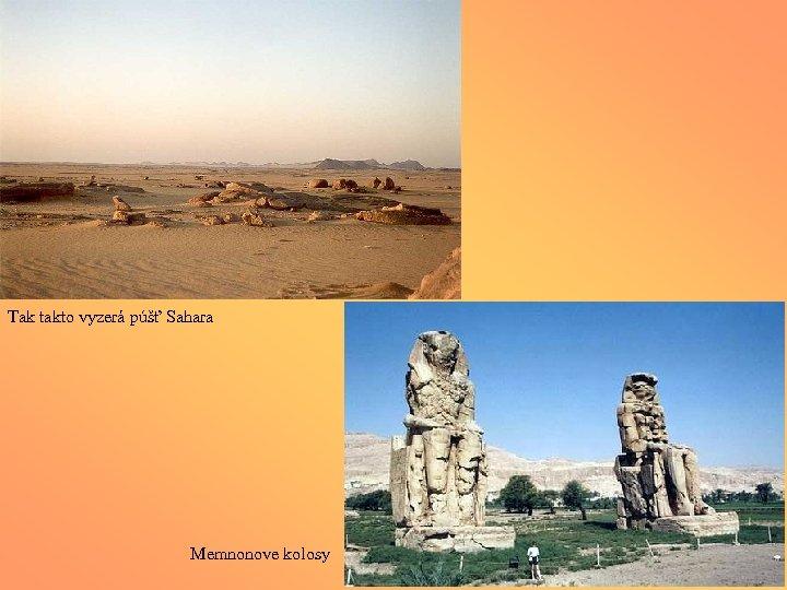 Tak takto vyzerá púšť Sahara Memnonove kolosy