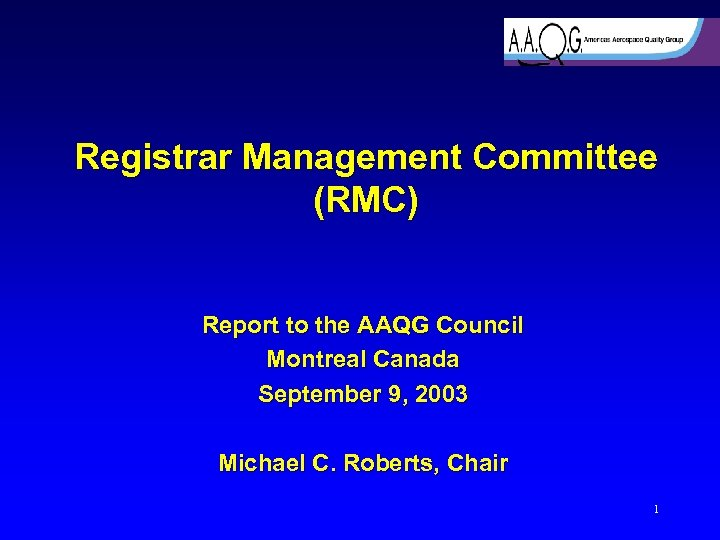 Registrar Management Committee (RMC) Report to the AAQG Council Montreal Canada September 9, 2003