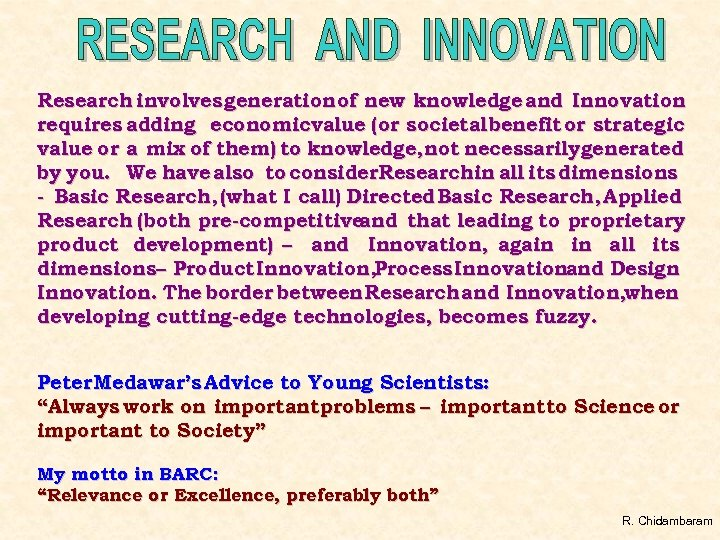 Research involves generation of new knowledge and Innovation requires adding economicvalue (or societal benefit