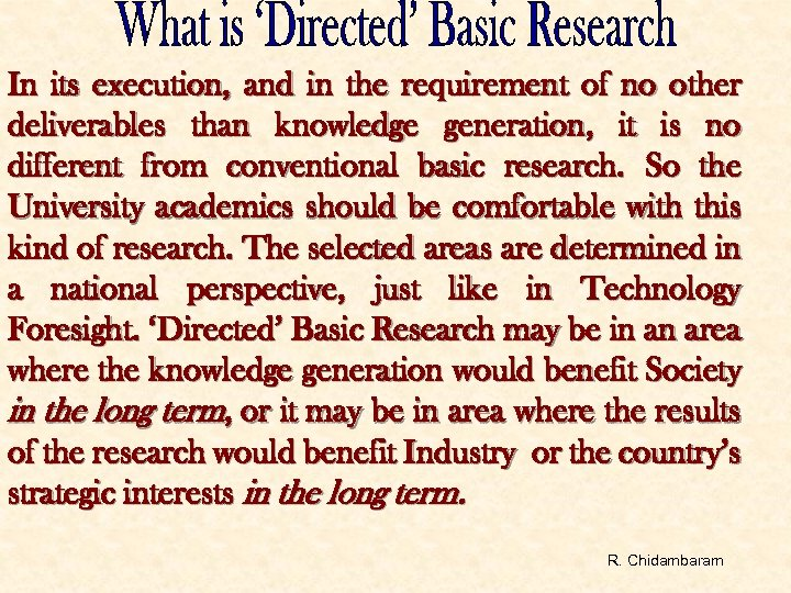 In its execution, and in the requirement of no other deliverables than knowledge generation,